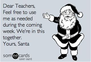 Dear Teachers, Feel free to use me as needed in the coming week. We're in this together. Yours, Santa: