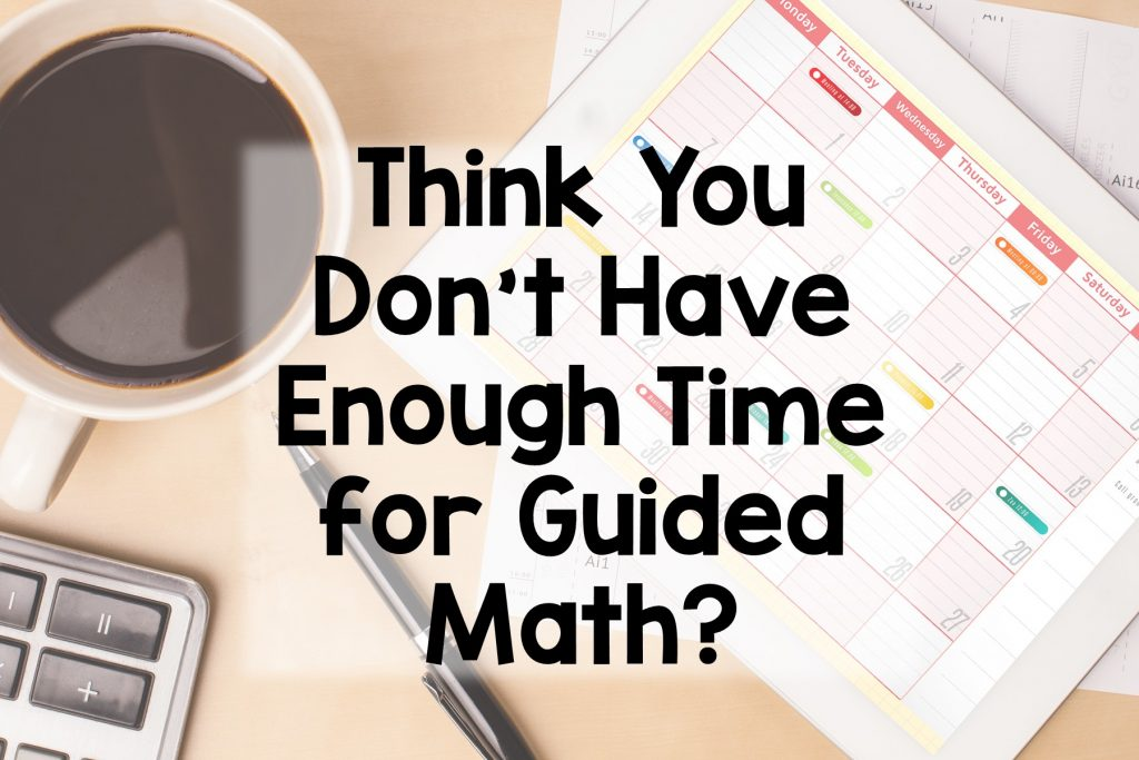 Think You Don't Have Time for Guided Math?