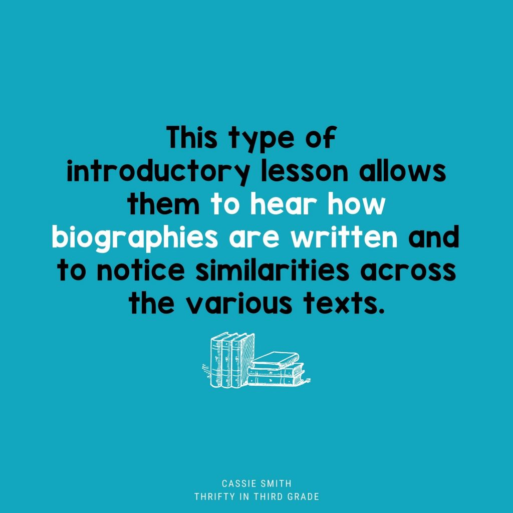 This type of introductory lesson allows them to hear how biographies are written and to notice similarities across the various texts.
