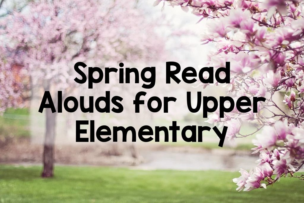 Get suggestions for spring read alouds for upper elementary to use in your classroom.
